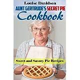 Aunt Gertrude's Secret Pie Cookbook: Sweet and Savory Pie Recipes
