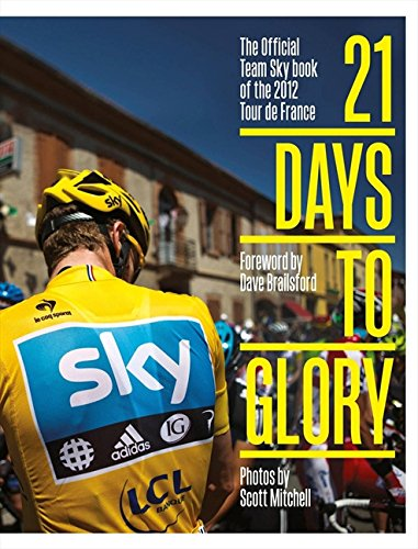 21 Days to Glory: The Official Team Sky Book of the 2012 Tour de France por Team Sky