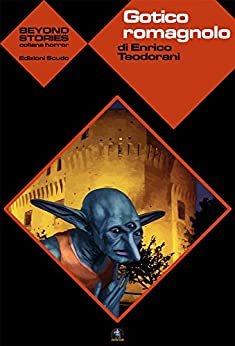 Gotico romagnolo (Beyond Stories) di [Teodorani, Enrico]