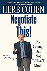 Negotiate This!: By Caring, But Not T-H-A-T Much by Herb Cohen (2006-01-06)