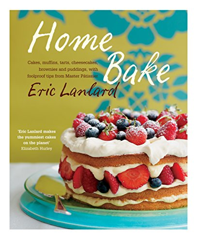 Home Bake: Cakes, muffins, tarts, cheesecakes, brownies and puddings, with foolproof tips from Master Pâtissier (English Edition)