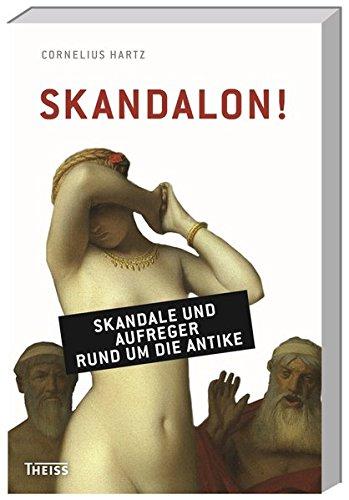 Skandalon!: Skandale und Aufreger rund um die Antike - Runde Antik