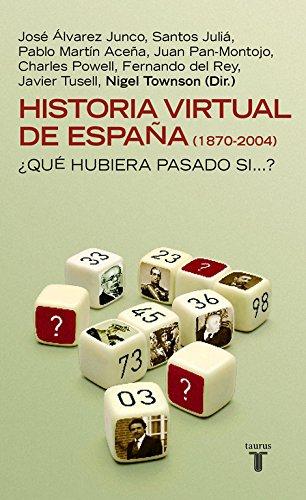 Descargar Libro Historia virtual de España (1870-2004): ¿Qué hubiera pasado si …? (PENSAMIENTO) de Nigel Townson