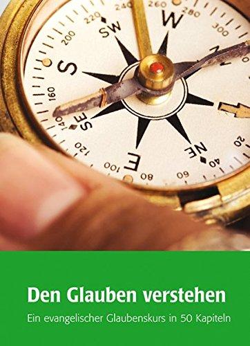 Den Glauben verstehen: Ein evangelischer Glaubenskurs in 50 Kapiteln