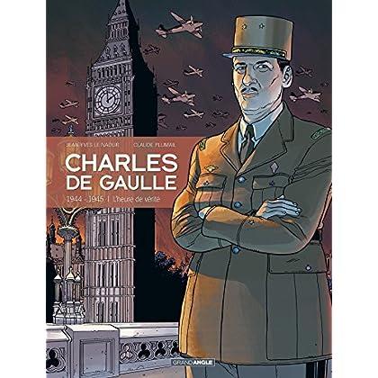 Charles de Gaulle - 1944-1945 - L'heure de vérité
