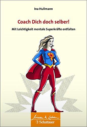 Coach Dich doch selber!: Mit Leichtigkeit mentale Superkräfte entfalten. Wissen & Leben Herausgegeben von Wulf Bertram