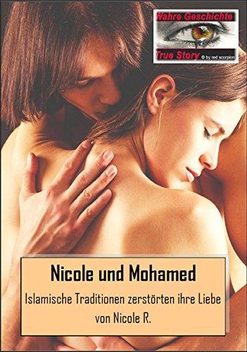 Die Geschichte von Nicole und Mohamed: Islamische Traditionen zerstörten ihre Liebe - Nach einer wahren Geschichte von Nicole R.