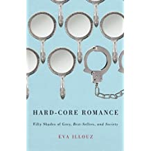 "Hard-Core Romance: ""Fifty Shades Of Grey,"" Best-Sellers, And Society by Eva Illouz (22-May-2014) Paperback"