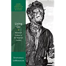 Living Oil: Petroleum Culture in the American Century (Oxford Studies in American Literary History Book 5) (English Edition)