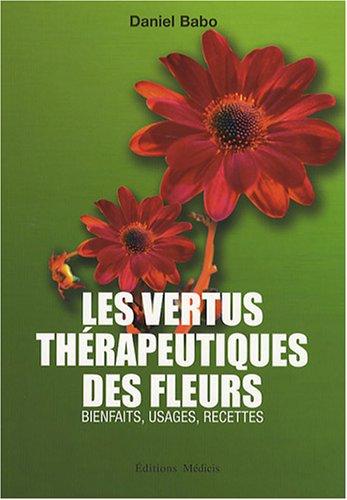 Les vertus thérapeutiques des fleurs : Bienfaits, usages, recettes