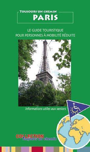 Toujours un Chemin à Paris Guide Touristique pour Personnes à Mobilite Reduite et Seniors.