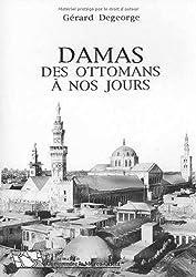 Damas : des Ottomans à nos jours