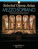Selected Opera Arias Mezzo-Soprano: 10 Essential Arias With Plot Notes, International Phonetic Alphabet, Recorded Diction Lessons and Recorded Accompaniments