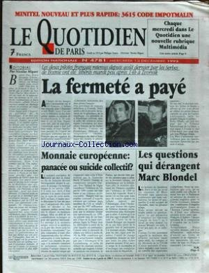 QUOTIDIEN DE PARIS (LE) [No 4781] du 13/12/1995 - MINITEL NOUVEAU ET PLUS RAPIDE - MONNAIE EUROPEENNE - PANACEE OU SUICIDE COLLECTIF - LES QUESTIONS QUI DERANGENT MARC BLONDEL - LA FERMETE A PAYE - LES 2 PILOTES FRANCAISE RETENUS PAR LES SERBES DE BOSNIE ONT ETE LIBERES A ZVORNIK par Collectif
