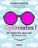 Optimistes !: 20 règles d'or pour voir la vie en rose