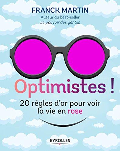 Optimistes !: 20 rgles d'or pour voir la vie en rose