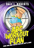 The ABC Workout Plan: Firm, Tone, and Tighten Your Abs, Butt, and Core (English Edition)