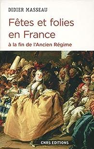 Fêtes et folies en France à la fin de l'Ancien Régime par Didier Masseau