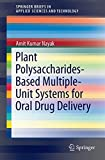 Plant Polysaccharides-Based Multiple-Unit Systems for Oral Drug Delivery (SpringerBriefs in Applied Sciences and Technology)