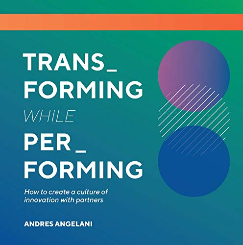 Transforming While Performing: A Practical Guide to Being Digital (English Edition)