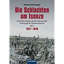 Die Schlachten am Isonzo: Österreich-Ungarns letzter Sieg vor dem Untergang der Donaumonarchie - Teil 2 1917-1918 (Flechsig - Geschichte/Zeitgeschichte)