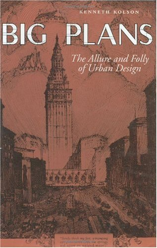 Big Plans: The Allure and Folly of Urban Design (Center Books on Contemporary Landscape Design) (English Edition)