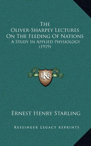 The Oliver-Sharpey Lectures on the Feeding of Nations: A Study in Applied Physiology (1919)