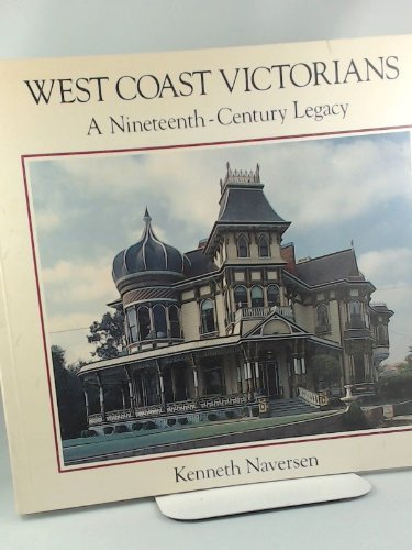 West Coast Victorians: A Nineteenth-Century Legacy by Kenneth Naversen (1987-10-02)