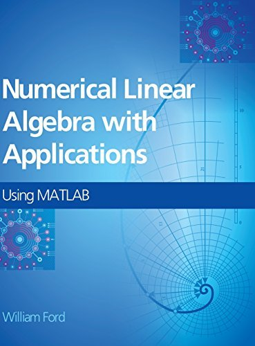 Numerical Linear Algebra with Applications: Using MATLAB by William Ford (2014-10-09)