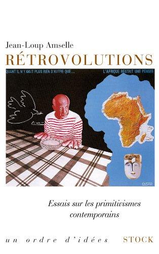 Rétrovolutions: Essais sur les primitivismes contemporains par Jean-Loup Amselle