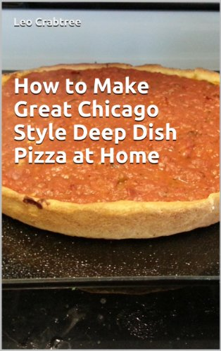 How to Make Great Chicago Style Deep Dish Pizza at Home (English Edition) Chicago Style Pizza