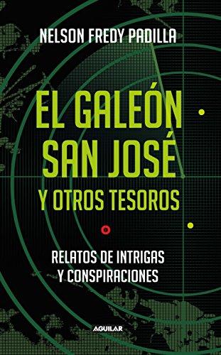 El galeón San José y otros tesoros: Relatos de intrigas y conspiraciones por Nelson Freddy Padilla