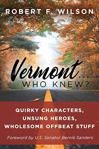Vermont . . . Who Knew?: Quirky Characters, Unsung Heroes, Wholesome, Offbeat Stuff (English Edition)
