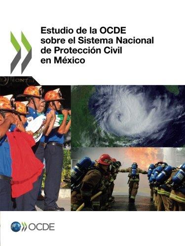 Estudio de la Ocde sobre el Sistema Nacional de Protección Civil en México por Oecd Organisation For Economic Co-Operation And Development