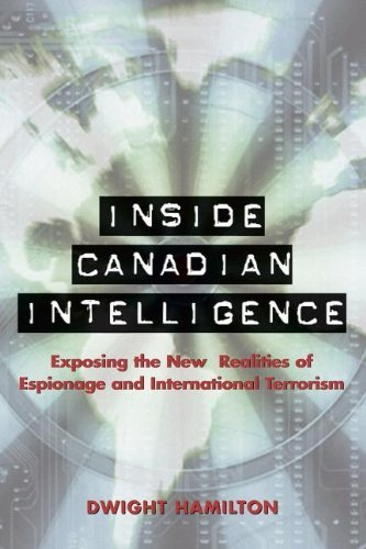 Inside Canadian Intelligence Exposing The New Realities Of Espionage And International Terrorism