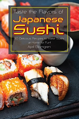 Taste the Flavors of Japanese Sushi: 30 Delicious Recipes to Make Sushi at Home for Fun! (English Edition) (Bento-candy)