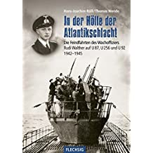 In der Hölle der Atlantikschlacht: Die Feindfahrten des Wachoffiziers Rudi Walther auf U 87, U 256 und U 92 1942-1945 (Flechsig - Geschichte/Zeitgeschichte)