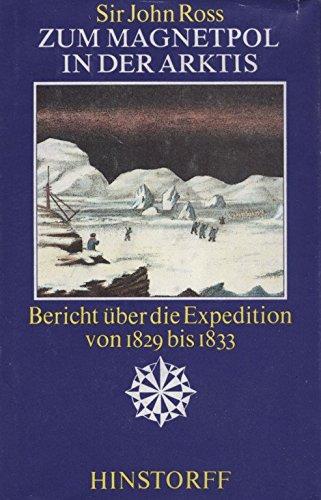 Zum Magnetpol in der Arktis : Bericht über d. Expedition 1829 - 1833.