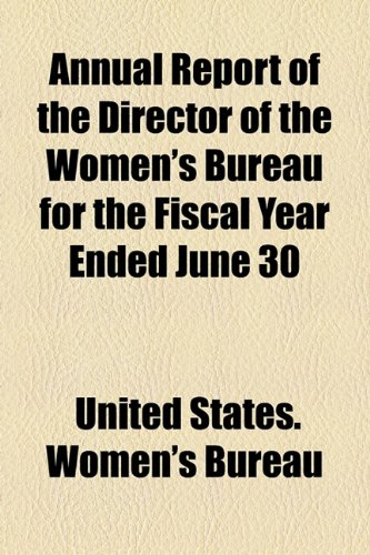 Annual Report of the Director of the Women's Bureau for the Fiscal Year Ended June 30