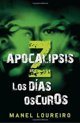 Apocalipsis Z: Los Dias Oscuros (Apocalipsis Z / Apocalypse Z) by Manel Loureiro (2010-07-06)