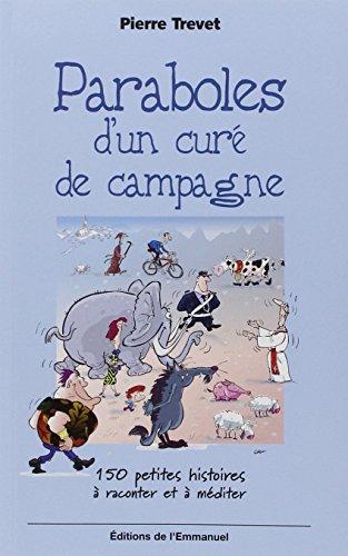 Paraboles d'un curé de campagne : 150 petites histoires à raconter et à méditer par Pierre Trevet
