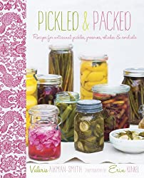 Pickled & Packed: Recipes for artisanal pickles, preserves, relishes & cordials