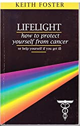 LIFELIGHT: How to Protect Yourself from Cancer or Help Yourself If You Get Ill