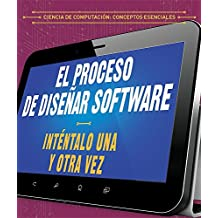 El proceso de diseñar software / The process of designing software: Inténtalo una y otra vez / Try again and again (Ciencia de computación: Conceptos ... / Essential Concepts in Computer Science)