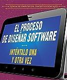 El proceso de diseñar software / The process of designing software: Inténtalo una y otra vez / Try again and again (Ciencia de computación: Conceptos ... / Essential Concepts in Computer Science)
