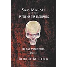 Sam Marsh and the Battle of the Cloudships: The Sam Marsh Stories - Part 2