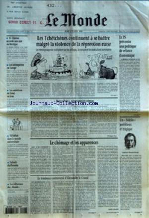 MONDE (LE) [No 15558] du 02/02/1995 - LES TCHETCHENES CONTINUENT A SE BATTRE MALGRE LA VIOLENCE DE LA REPRESSION RUSSE - LE PS PRECONISE UNE POLITIQUE DE RELANCE ECONOMIQUE - M. CLINTON ACCORDE UNE AIDE AU MEXIQUE - LES INTEMPERIES EN EUROPE - LES AMBITIONS DE TOTAL EN IRAK - VIF DEBAT DANS LE MONDE UNIVERSITAIRE - ENFANTS DU RWANDA - LES EDITORIAUX DU MONDE - MARCO POLO , NEGATIONNISTE NIPPON PAR PHILIPPE PONS - UN FIDELIO AMBITIEUX ET TRAGIQUE - LE CHOMAGE ET LES APPARENCES P