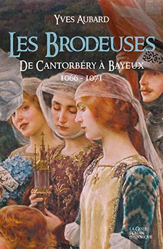 Les Brodeuses, de Cantorbéry à Bayeux 1600-1071: Une incroyable épopée historique (Saga des Limousins t. 13)