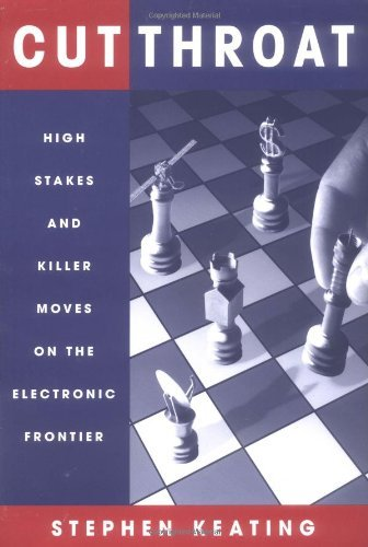 Cutthroat: High Stakes & Killer Moves on the Electronic Frontier by Stephen Keating (1999-01-01)