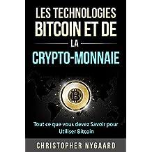 Les Technologies Bitcoin et de la Crypto-Monnaie: Tout ce que vous devez Savoir pour Utiliser Bitcoin (French Edition)